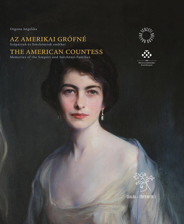 Könyv   Az amerikai grófné. Szápáryak és Széchényiek emlékei - The American Countess. Memories of the Szápáry and Széchényi Families.