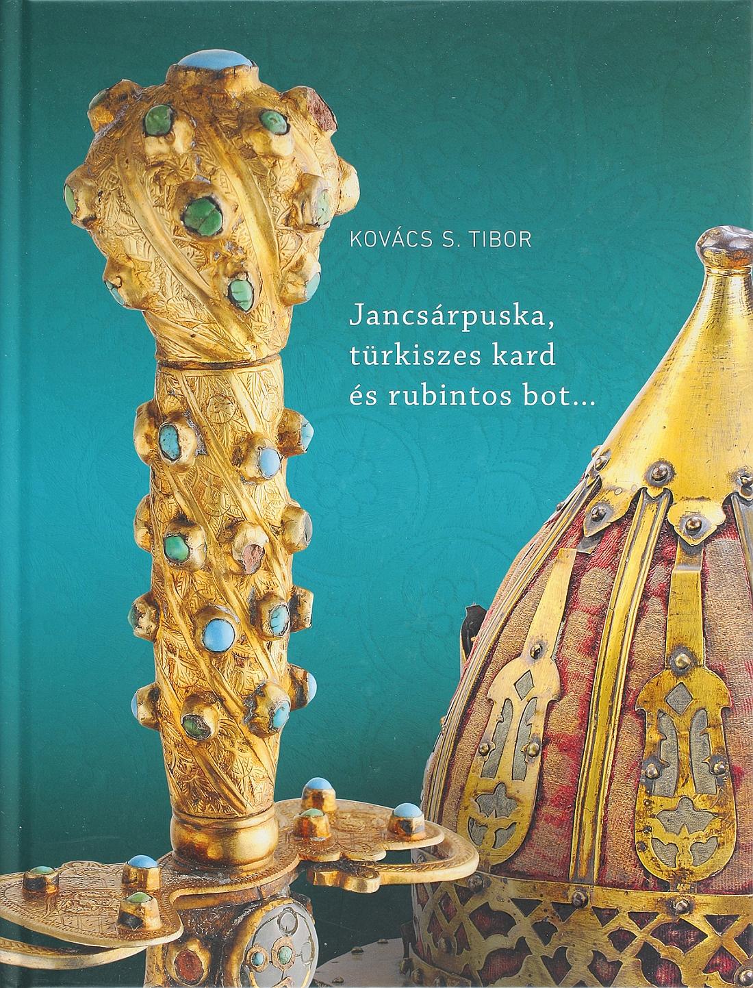 Könyv | Jancsárpuska, türkiszes kard és rubintos bot…