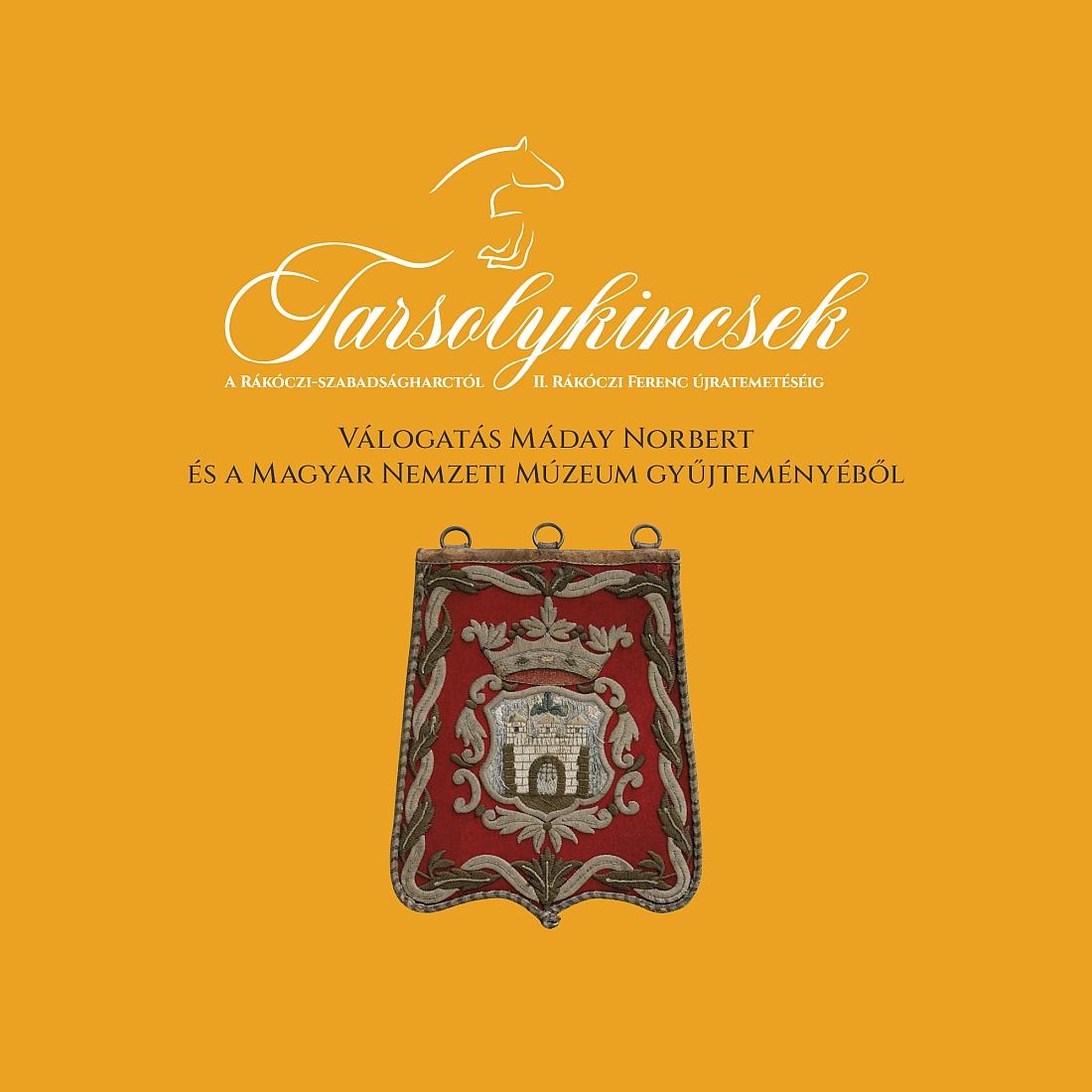 Tarsolykincsek a  Rákóczi-szabadságharctól II. Rákóczi Ferenc újratemetéséig